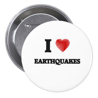 I love EARTHQUAKES 3 Inch Round Button