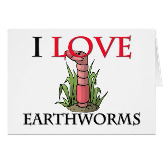 I Love Earthworms Card