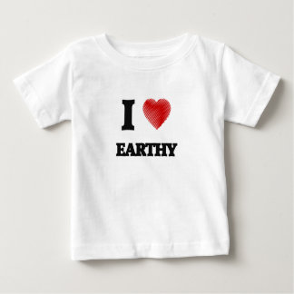 I love EARTHY Baby T-Shirt