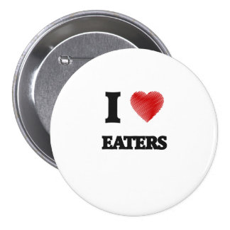 I love EATERS 3 Inch Round Button