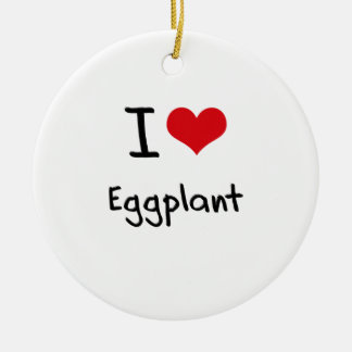 I love Eggplant Ceramic Ornament