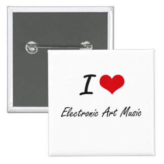 I Love ELECTRONIC ART MUSIC 2 Inch Square Button