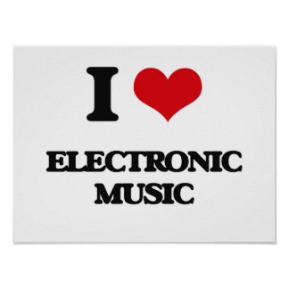 I Love ELECTRONIC MUSIC Poster