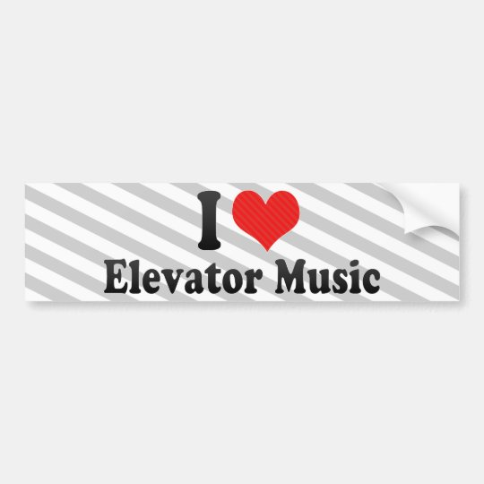 I Love Elevator Music Bumper Sticker