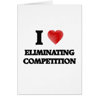 I love ELIMINATING COMPETITION Card