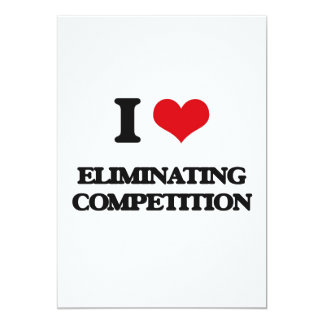 "I love ELIMINATING COMPETITION 5"" X 7"" Invitation Card"