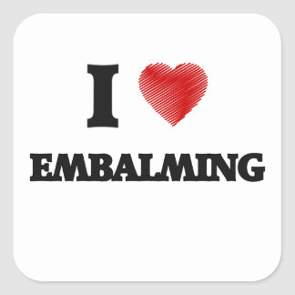 I love EMBALMING Square Sticker