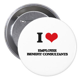 I love Employee Benefit Consultants Pinback Button