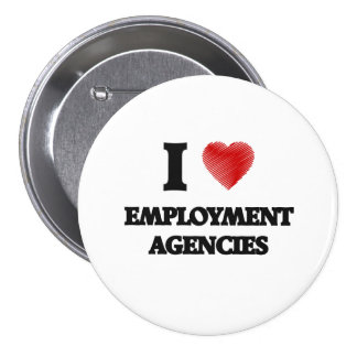I love EMPLOYMENT AGENCIES 3 Inch Round Button