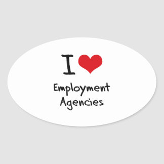 I love Employment Agencies Oval Sticker