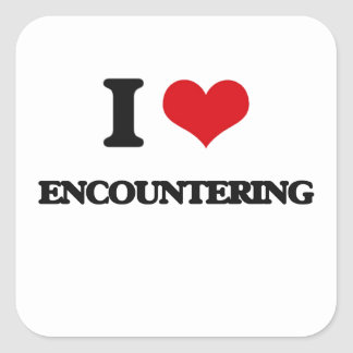 I love ENCOUNTERING Square Sticker