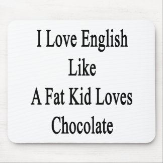 I Love English Like A Fat Kid Loves Chocolate Mouse Pad