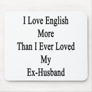 I Love English More Than I Ever Loved My Ex Husban Mouse Pad