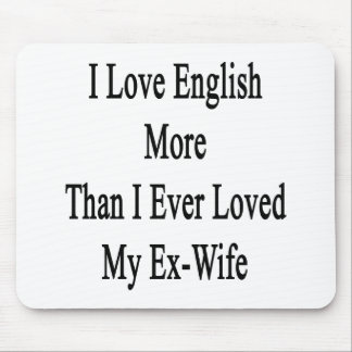 I Love English More Than I Ever Loved My Ex Wife Mouse Pads