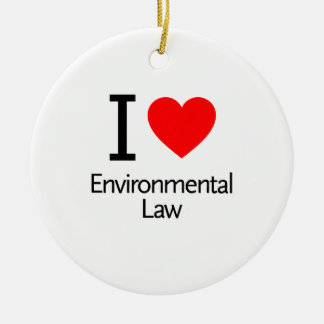 I Love Enviromental Law Ceramic Ornament