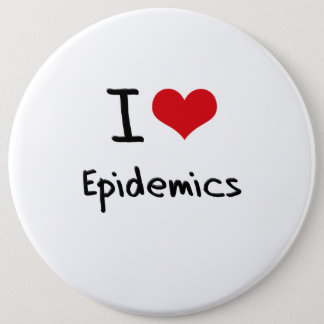 I love Epidemics 6 Inch Round Button