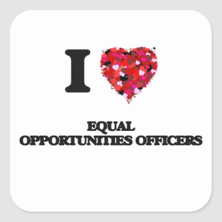 I love Equal Opportunities Officers Square Sticker