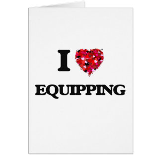 I love EQUIPPING Greeting Card