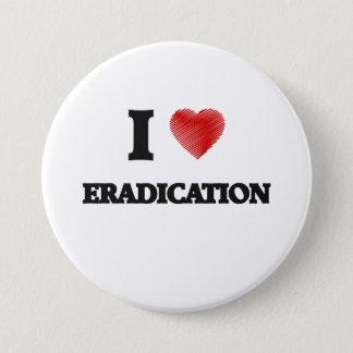 I love ERADICATION 3 Inch Round Button