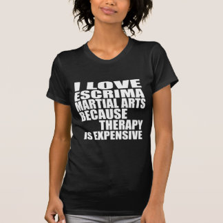 I LOVE ESCRIMA MARTIAL ARTS BECAUSE THERAPY IS EXP T-Shirt