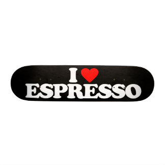 I LOVE ESPRESSO SKATEBOARDS