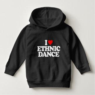 I LOVE ETHNIC DANCE HOODIE