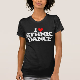 I LOVE ETHNIC DANCE T-Shirt
