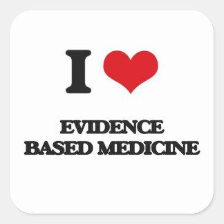 I love EVIDENCE BASED MEDICINE Square Sticker