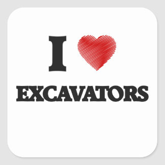 I love EXCAVATORS Square Sticker