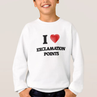 I love EXCLAMATION POINTS Sweatshirt