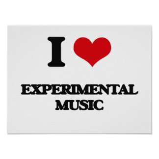 I Love EXPERIMENTAL MUSIC Poster
