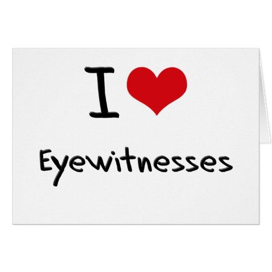 I love Eyewitnesses Card