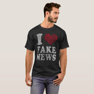 I Love Fake News T-Shirt