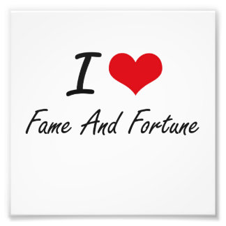I love Fame And Fortune Photographic Print