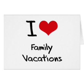 I Love Family Vacations Greeting Card