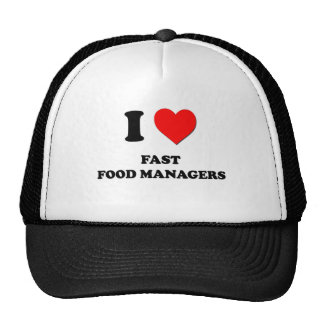 I Love Fast Food Managers Trucker Hats