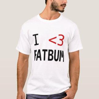 i love fat bum T-Shirt