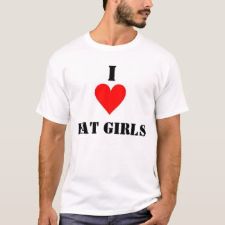 I Love Fat Girls T-Shirt