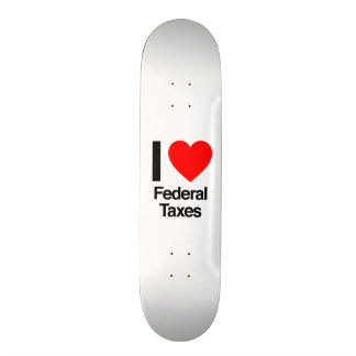 i love federal taxes skate board deck