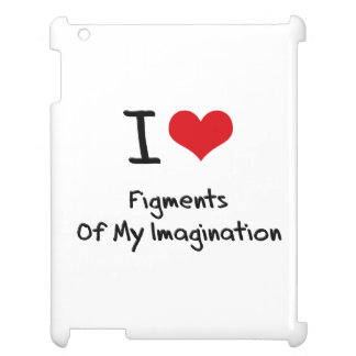 I Love Figments Of My Imagination iPad Cover