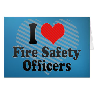 I Love Fire Safety Officers Card