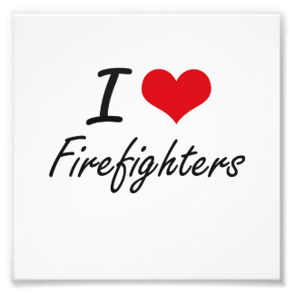 I love Firefighters Photo Art