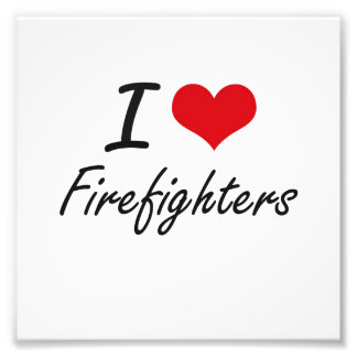 I love Firefighters Photograph