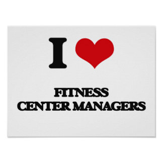 I love Fitness Center Managers Print