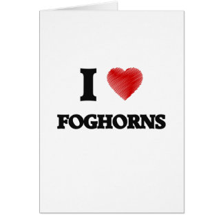 I love Foghorns Card