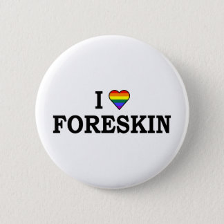 I Love Foreskin 2 Inch Round Button
