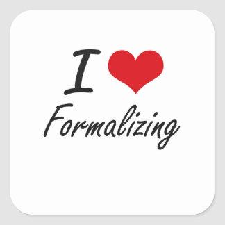 I love Formalizing Square Sticker