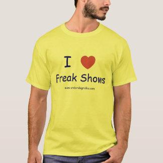 I love Freak Shows T-Shirt