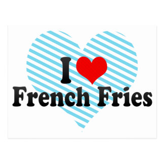 I Love French Fries Postcard