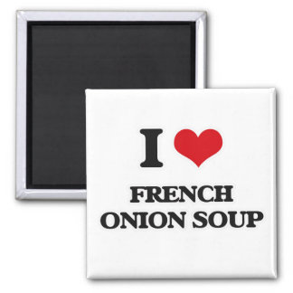 I Love French Onion Soup Magnet